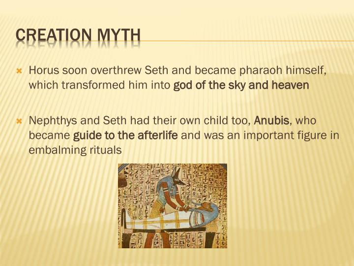 Horus soon overthrew Seth and became pharaoh himself, which transformed him into