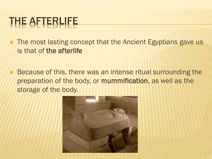 The most lasting concept that the Ancient Egyptians gave us is that of