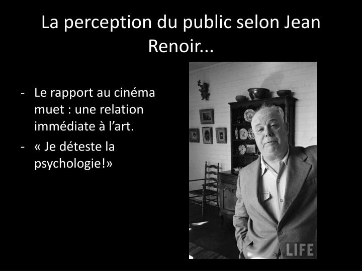 La perception du public selon Jean Renoir...