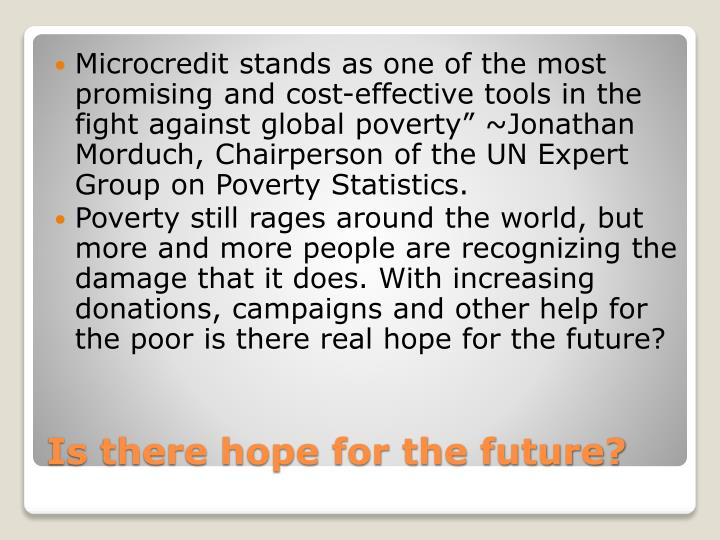 "Microcredit stands as one of the most promising and cost-effective tools in the fight against global poverty"" ~Jonathan"