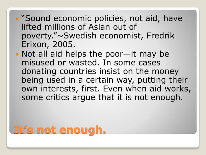 """Sound economic policies, not aid, have lifted millions of Asian out of poverty.""~Swedish economist, Fredrik"