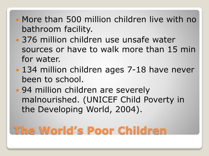 More than 500 million children live with no bathroom facility.