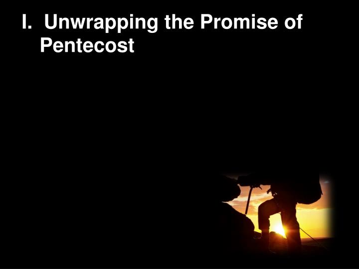 I.  Unwrapping the Promise of Pentecost
