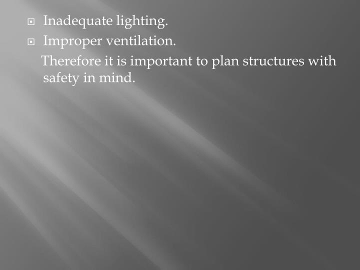 Inadequate lighting.