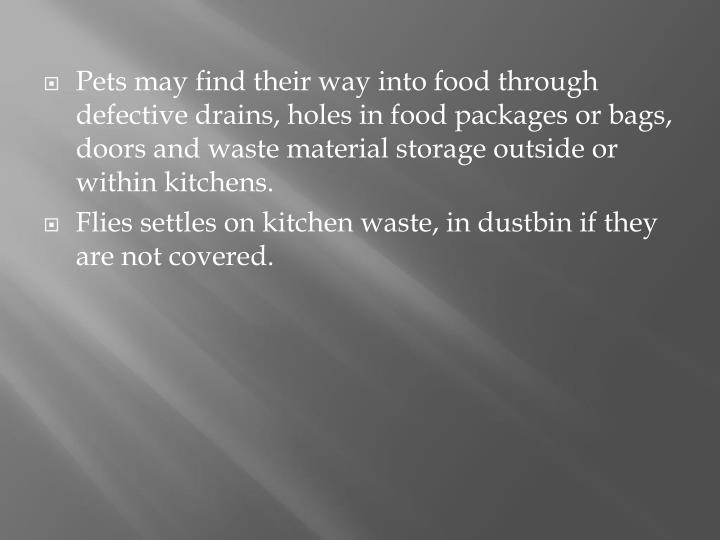 Pets may find their way into food through defective drains, holes in food packages or bags, doors and waste material storage outside or within kitchens.