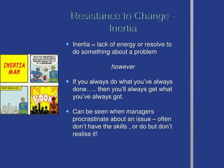 Resistance to Change - Inertia