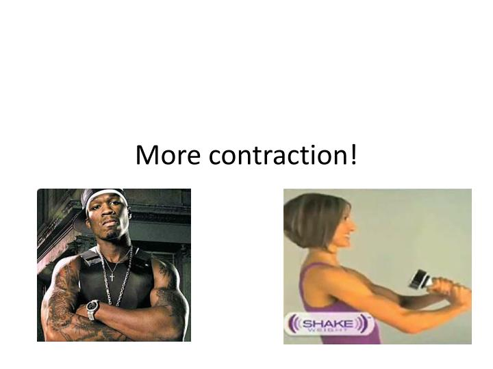 More contraction!