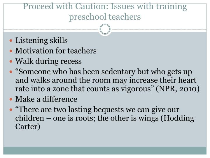 Proceed with Caution: Issues with training preschool teachers