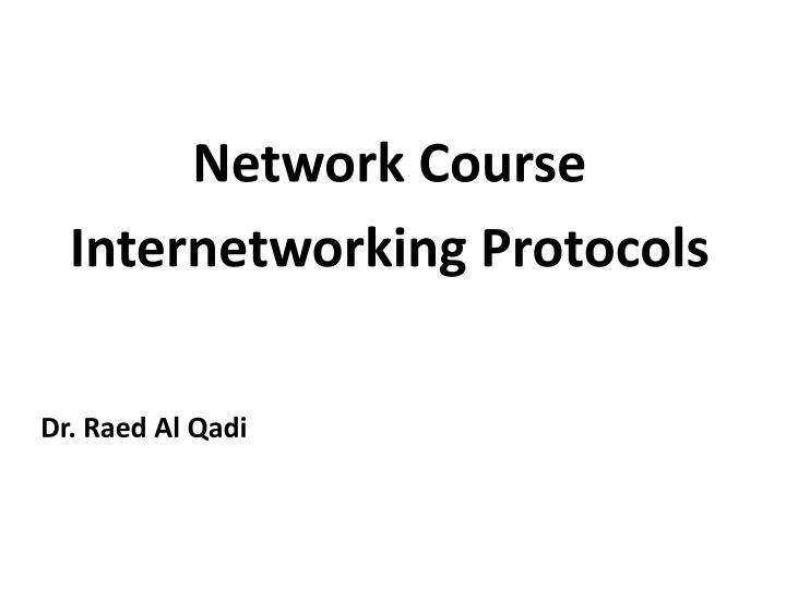 Network course internetworking protocols dr raed al qadi