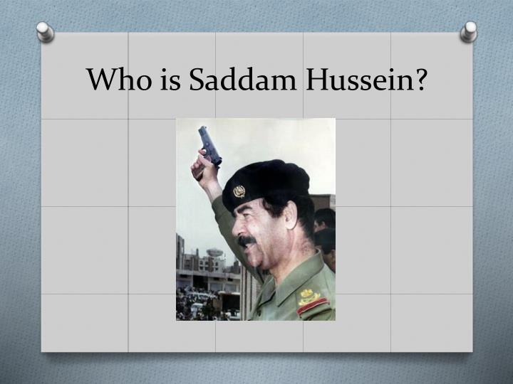 Who is Saddam Hussein?