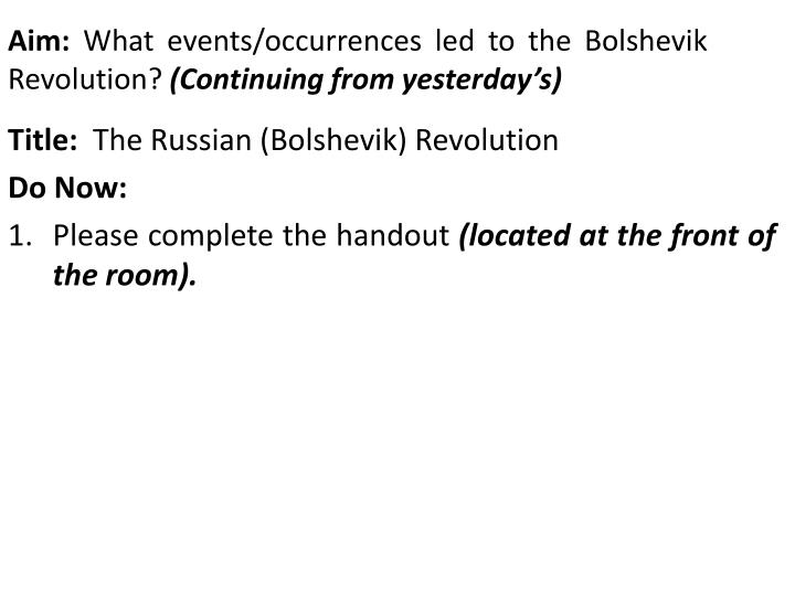 Aim what events occurrences led to the bolshevik revolution continuing from yesterday s