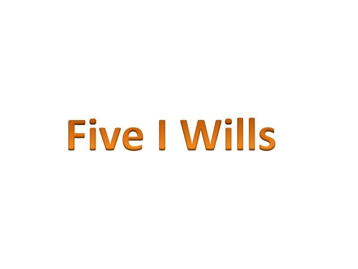 Five I Wills