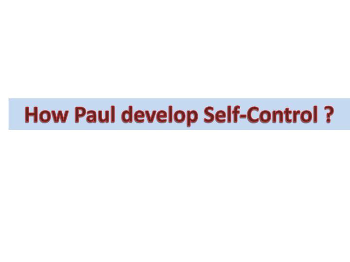 How Paul develop Self-Control ?