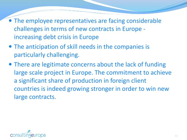 The employee representatives are facing considerable challenges in terms of new contracts in Europe - increasing debt crisis in Europe