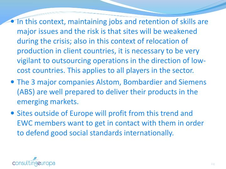 In this context, maintaining jobs and retention of skills are major issues and the risk is that sites will be weakened during the crisis; also in this context of relocation of production in client countries, it is necessary to be very vigilant to outsourcing operations in the direction of low-cost countries. This applies to all players in the sector.