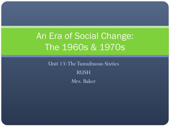 social changes in the 1960s 2018-7-17 all of the major causes of global social change below are tied to changes in technology and economics 2  weaker social attachments.