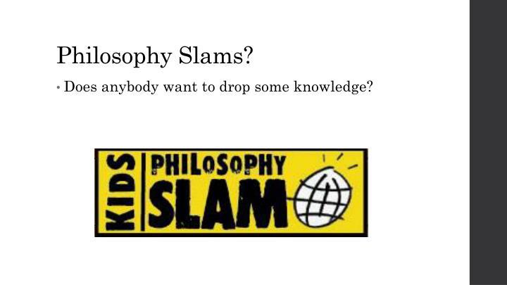 Philosophy Slams?