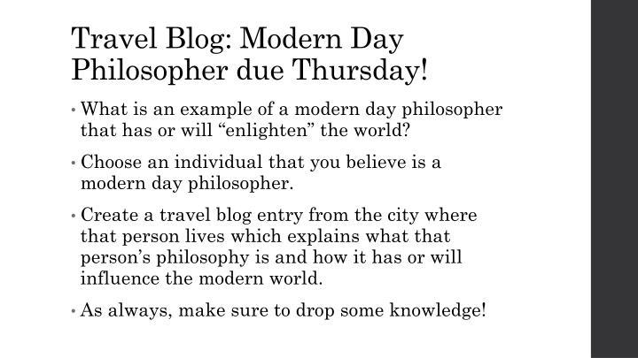 Travel Blog: Modern Day Philosopher due Thursday!
