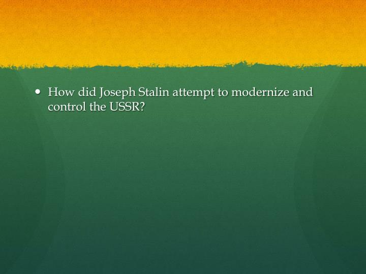 How did Joseph Stalin attempt to modernize and control the USSR?