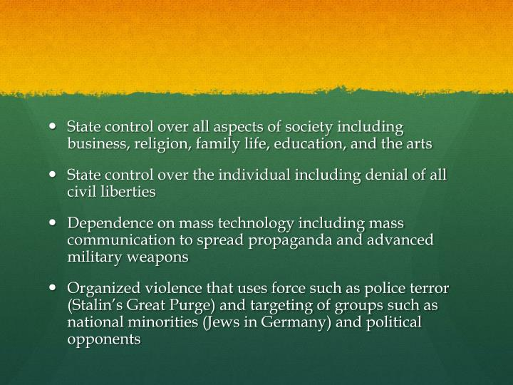 State control over all aspects of society including business, religion, family life, education, and the arts