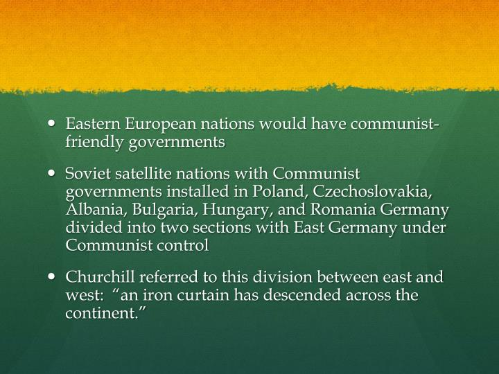 Eastern European nations would have communist-friendly governments