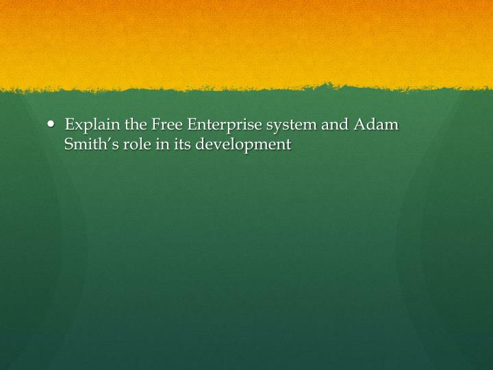 Explain the Free Enterprise system and Adam Smith's role in its development