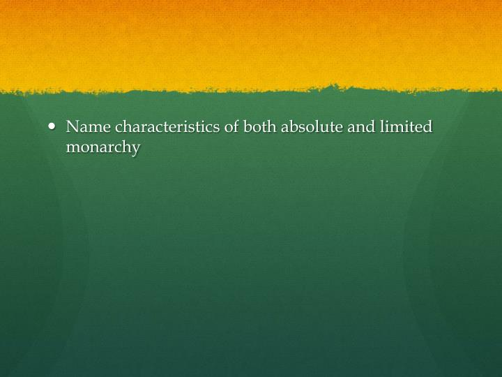 Name characteristics of both absolute and limited monarchy