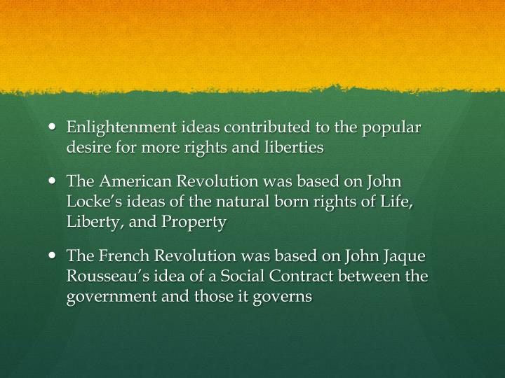 Enlightenment ideas contributed to the popular desire for more rights and liberties