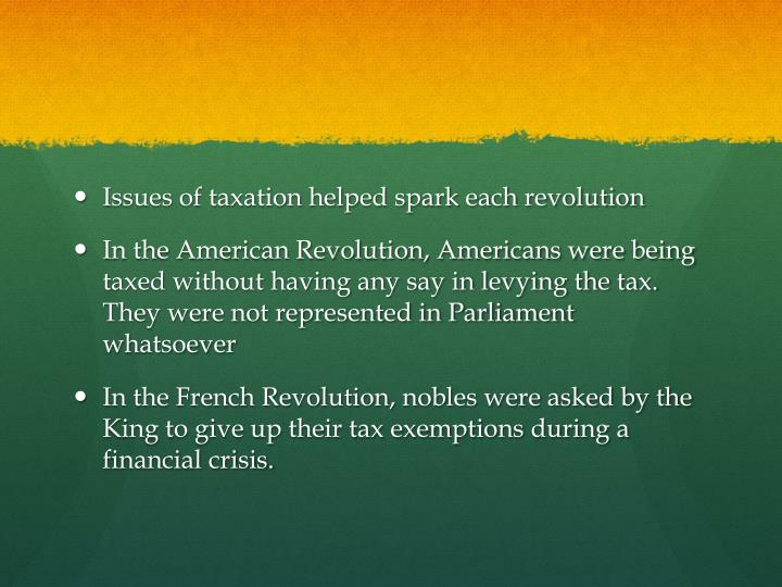 Issues of taxation helped spark each revolution