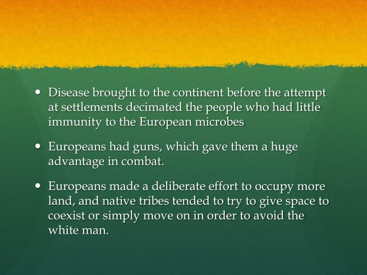 Disease brought to the continent before the attempt at settlements decimated the people who had little immunity to the European