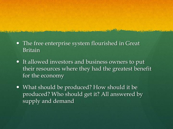The free enterprise system flourished in Great Britain