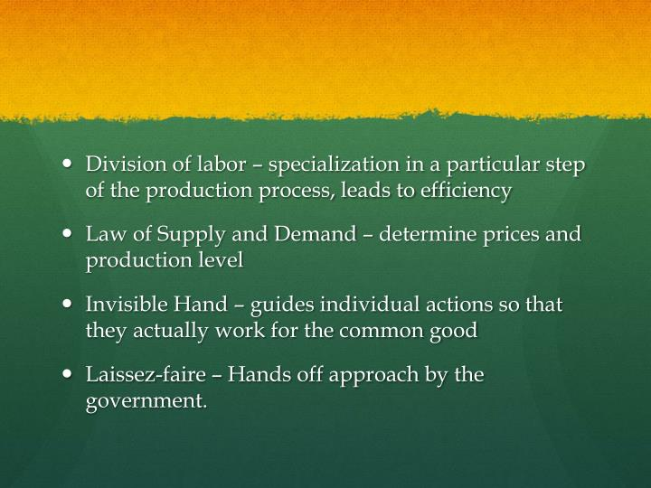 Division of labor – specialization in a particular step of the production process, leads to efficiency