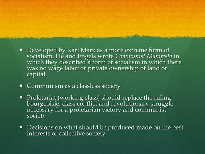 Developed by Karl Marx as a more extreme form of socialism. He and Engels wrote