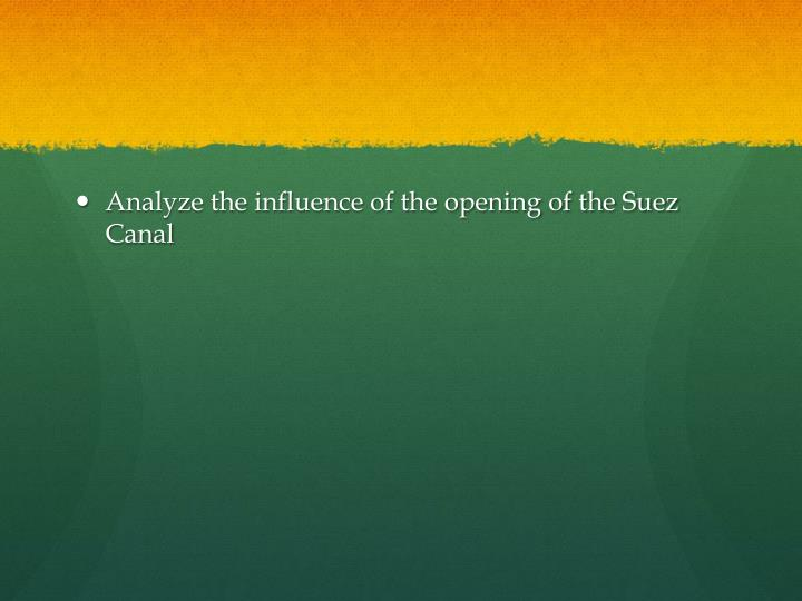 Analyze the influence of the opening of the Suez Canal