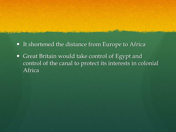 It shortened the distance from Europe to Africa