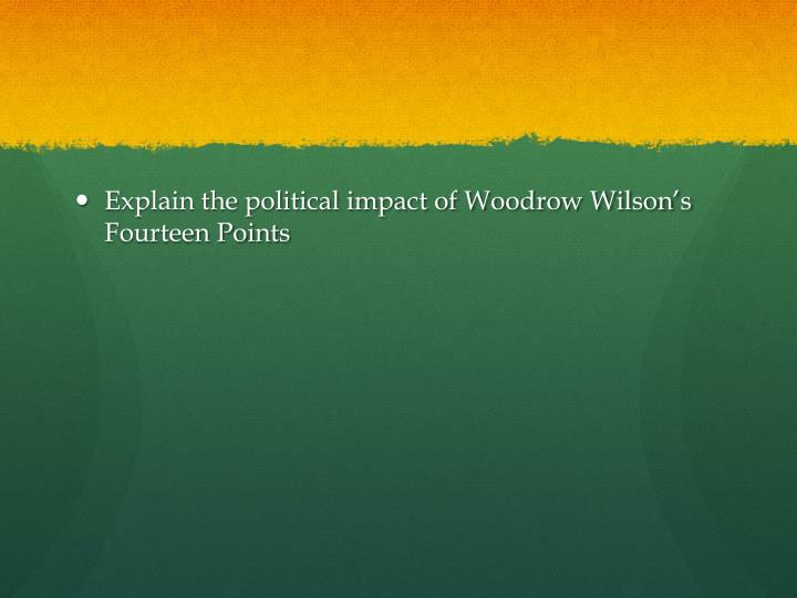 Explain the political impact of Woodrow Wilson's Fourteen Points