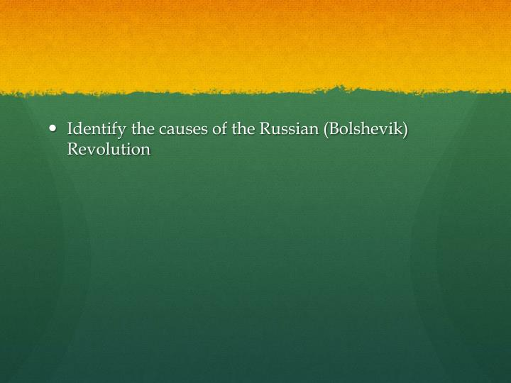 Identify the causes of the Russian (Bolshevik) Revolution
