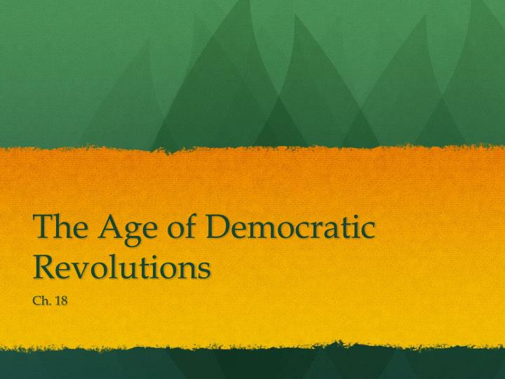 The Age of Democratic Revolutions
