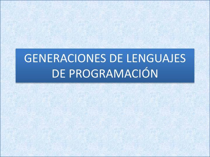 GENERACIONES DE LENGUAJES DE PROGRAMACIÓN