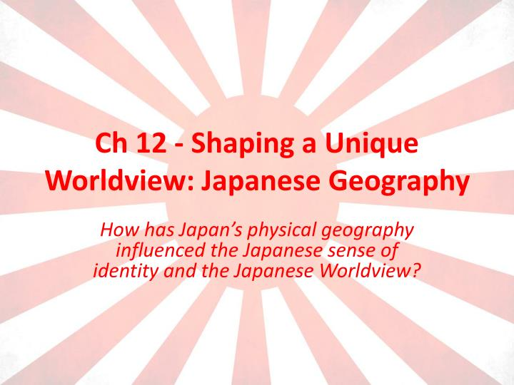 Ch 12 shaping a unique worldview japanese geography