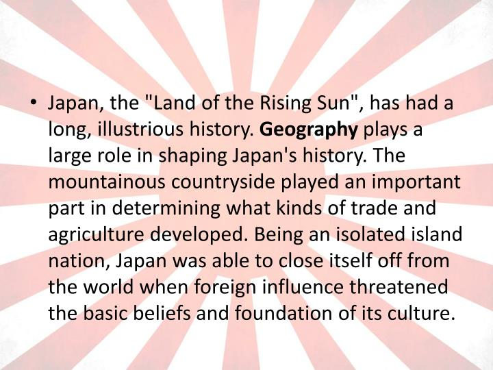 "Japan, the ""Land of the Rising Sun"", has had a long, illustrious history."