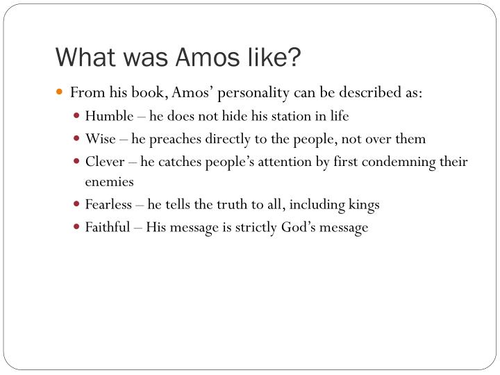 What was Amos like?