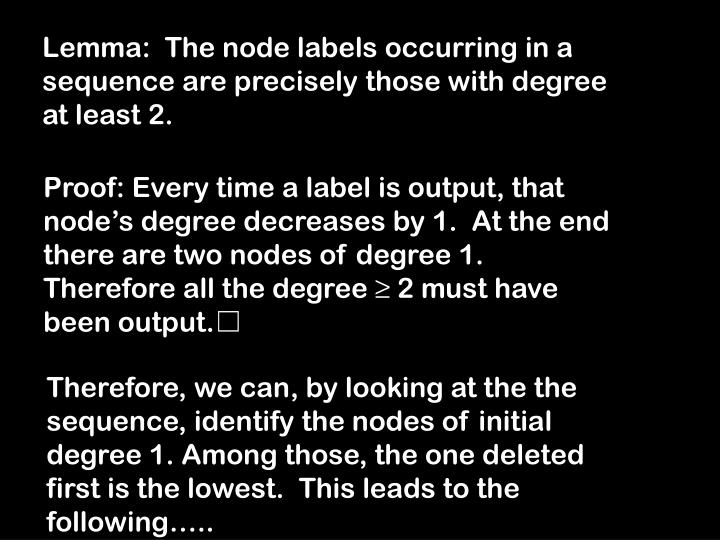 Lemma:  The node labels occurring in a sequence are precisely those with degree at least 2.