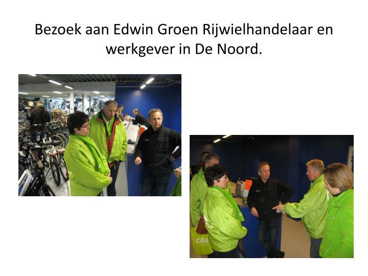 Bezoek aan Edwin Groen Rijwielhandelaar en werkgever in De Noord.