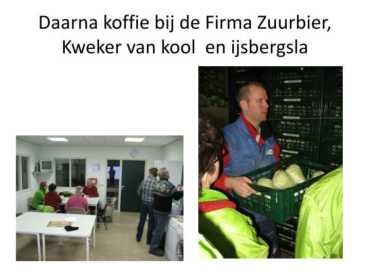 Daarna koffie bij de Firma Zuurbier, Kweker van kool  en ijsbergsla