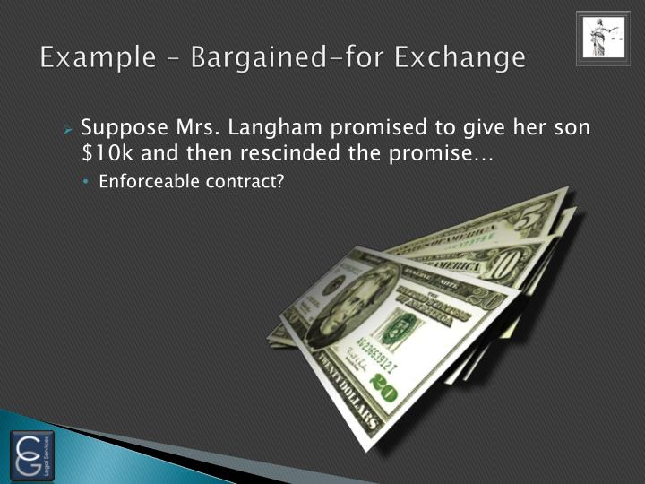 Example – Bargained-for Exchange