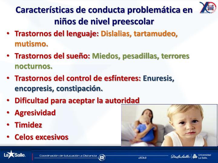 Características de conducta problemática en niños de nivel preescolar