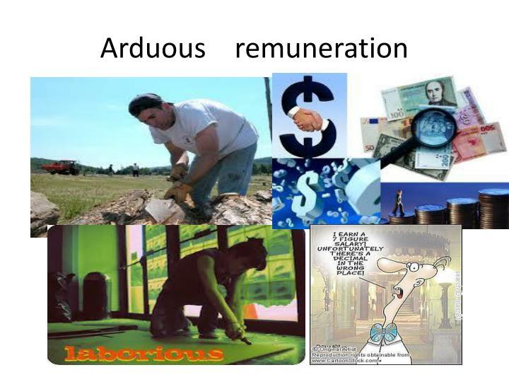 Arduous    remuneration