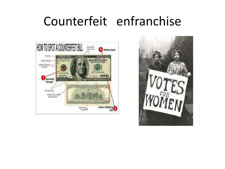 Counterfeit   enfranchise