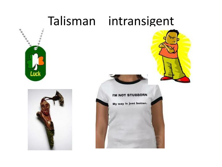 Talisman    intransigent